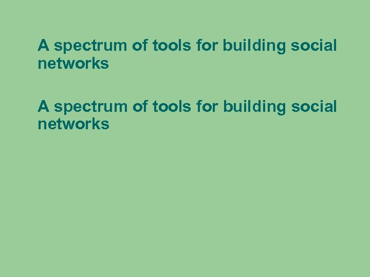 A spectrum of tools for building social networks