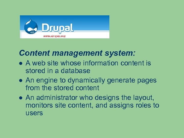 Content management system: A web site whose information content is stored in a database