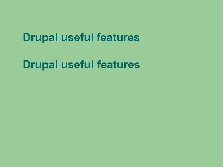 Drupal useful features