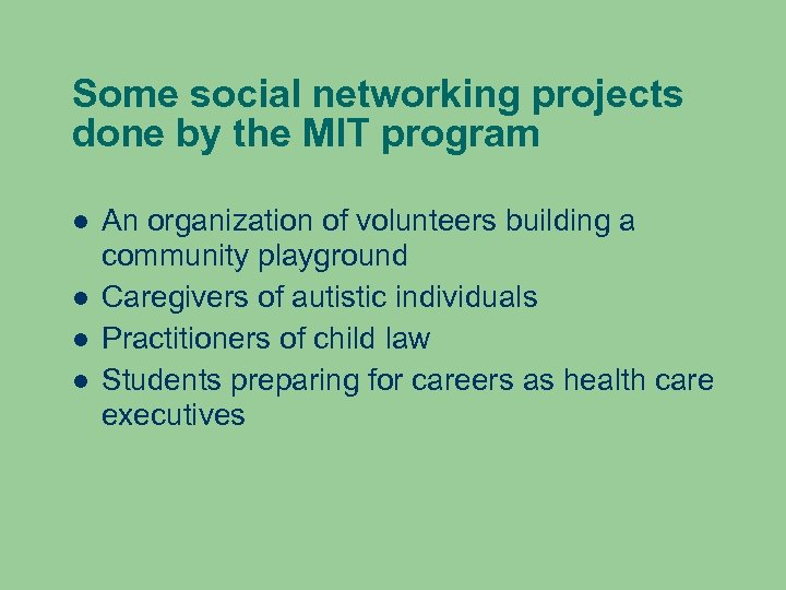 Some social networking projects done by the MIT program An organization of volunteers building