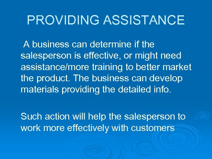 PROVIDING ASSISTANCE A business can determine if the salesperson is effective, or might need