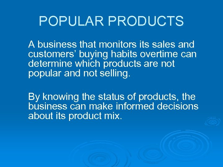 POPULAR PRODUCTS A business that monitors its sales and customers' buying habits overtime can