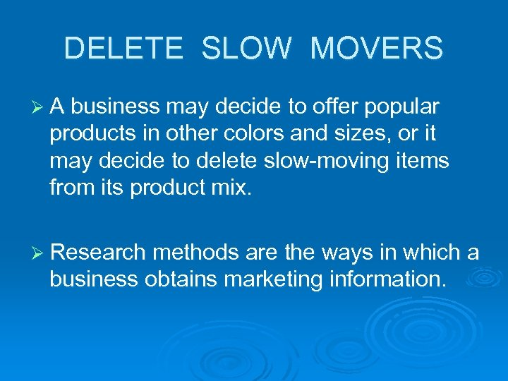 DELETE SLOW MOVERS Ø A business may decide to offer popular products in other
