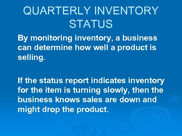 QUARTERLY INVENTORY STATUS By monitoring inventory, a business can determine how well a product