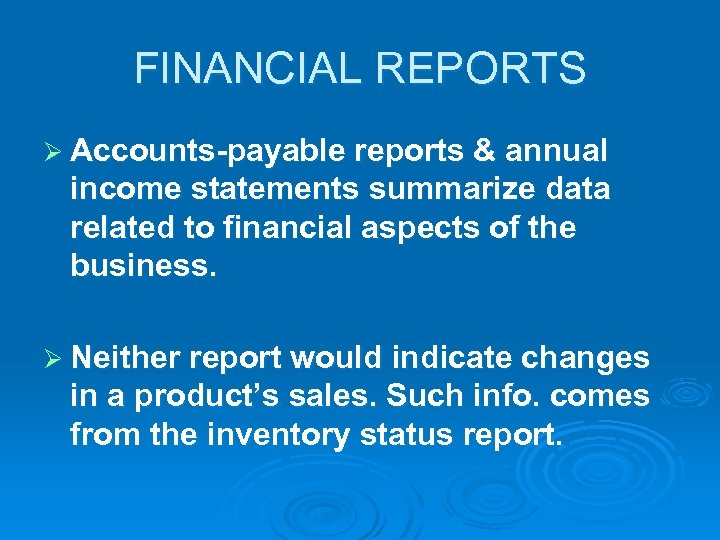 FINANCIAL REPORTS Ø Accounts-payable reports & annual income statements summarize data related to financial