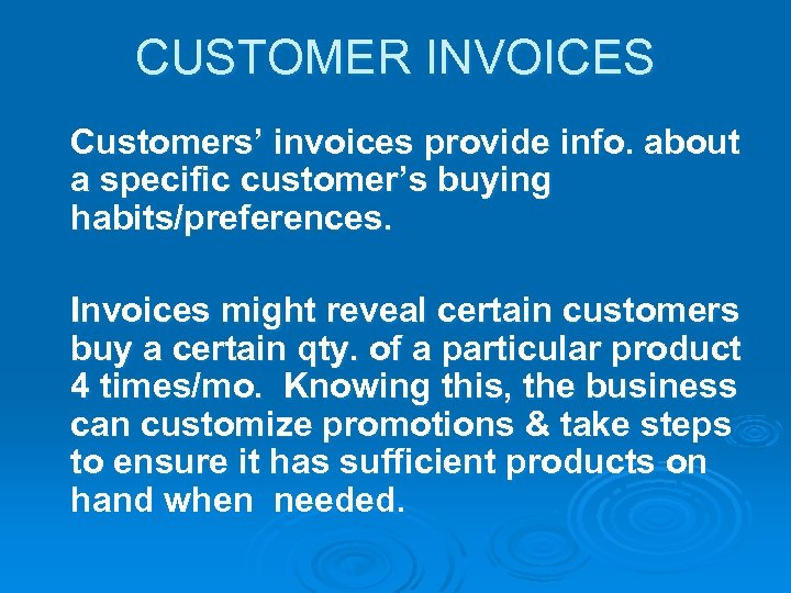 CUSTOMER INVOICES Customers' invoices provide info. about a specific customer's buying habits/preferences. Invoices might