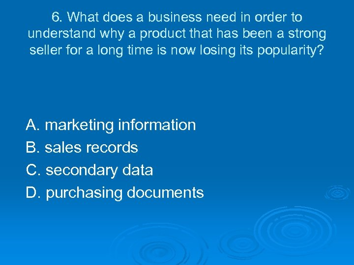 6. What does a business need in order to understand why a product that