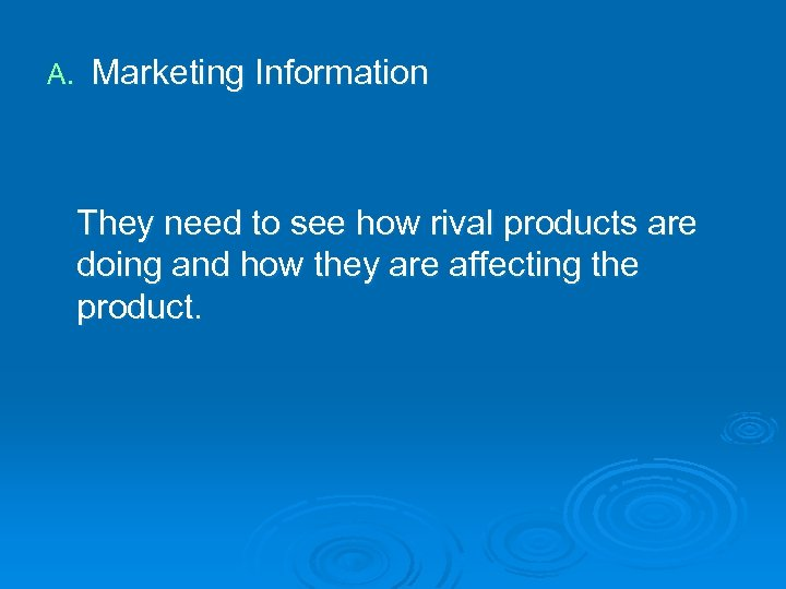 A. Marketing Information They need to see how rival products are doing and how