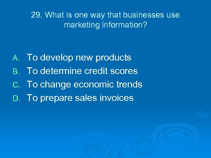 29. What is one way that businesses use marketing information? A. B. C. D.