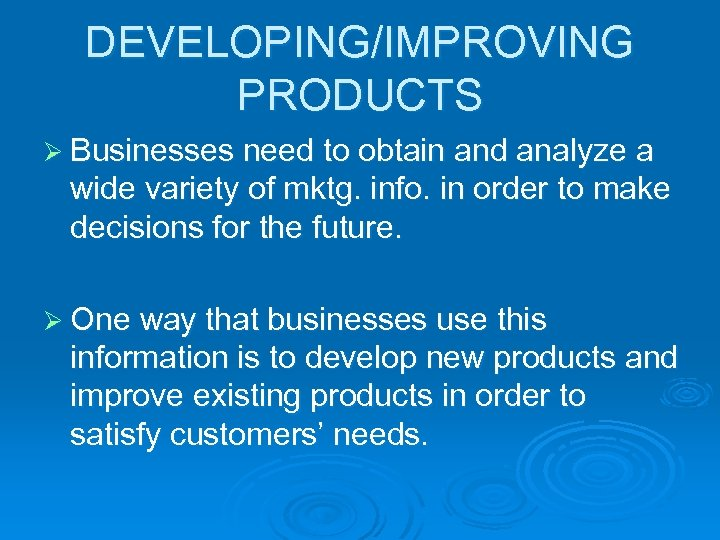 DEVELOPING/IMPROVING PRODUCTS Ø Businesses need to obtain and analyze a wide variety of mktg.