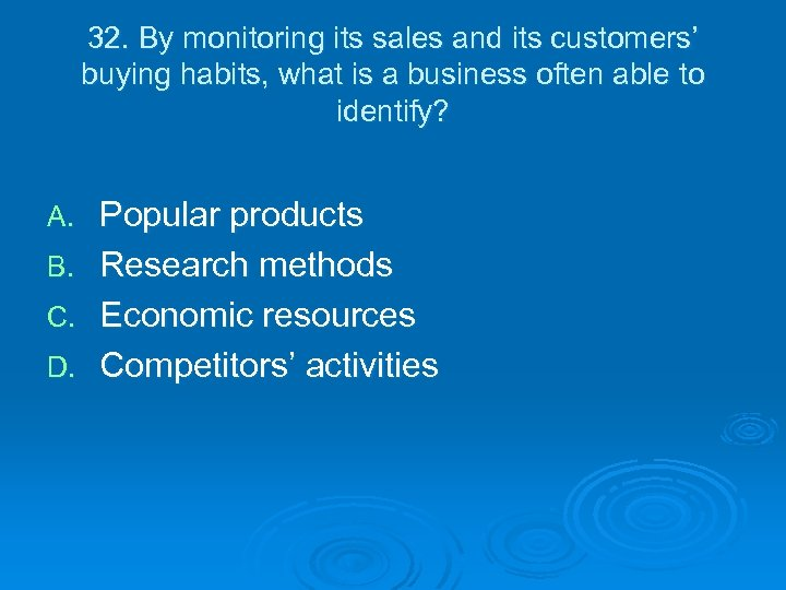 32. By monitoring its sales and its customers' buying habits, what is a business
