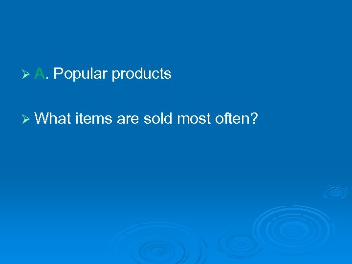 Ø A. Popular products Ø What items are sold most often?