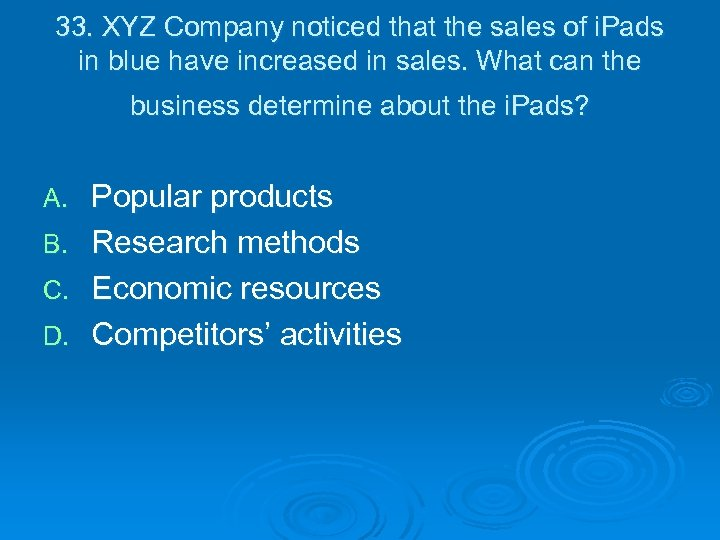 33. XYZ Company noticed that the sales of i. Pads in blue have increased