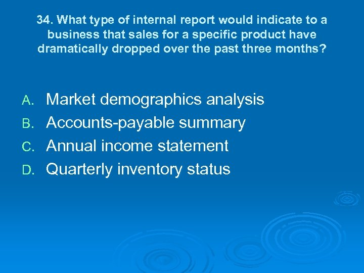 34. What type of internal report would indicate to a business that sales for