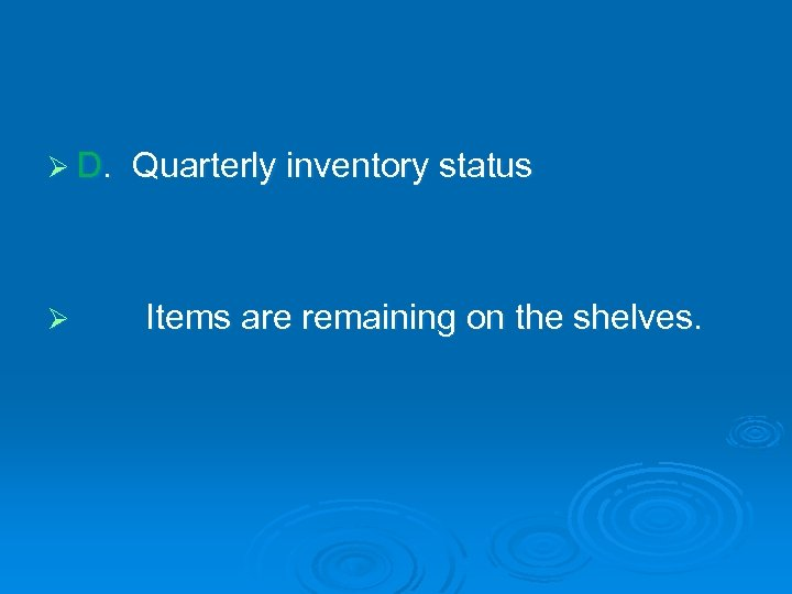Ø D. Ø Quarterly inventory status Items are remaining on the shelves.