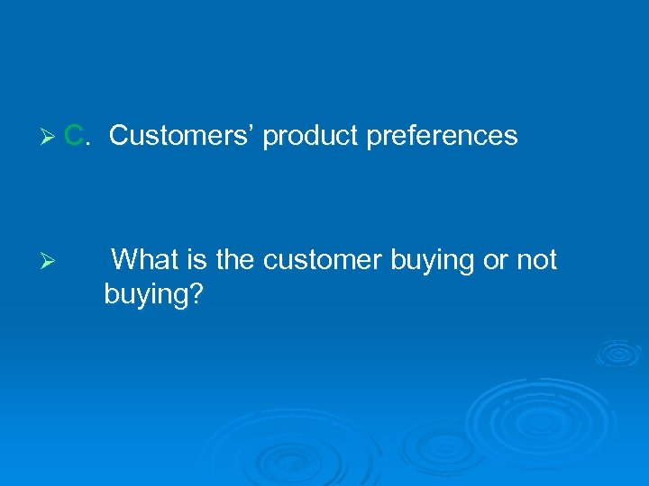 Ø C. Customers' product preferences Ø What is the customer buying or not buying?