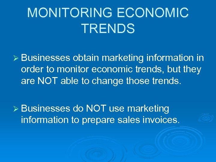 MONITORING ECONOMIC TRENDS Ø Businesses obtain marketing information in order to monitor economic trends,