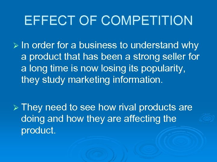 EFFECT OF COMPETITION Ø In order for a business to understand why a product