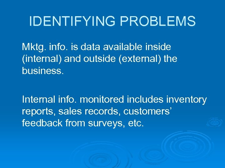 IDENTIFYING PROBLEMS Mktg. info. is data available inside (internal) and outside (external) the business.