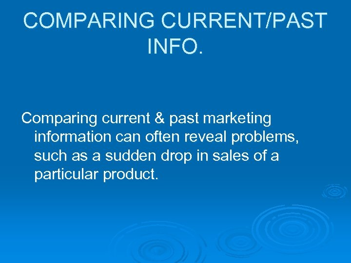 COMPARING CURRENT/PAST INFO. Comparing current & past marketing information can often reveal problems, such