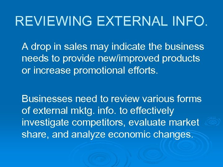 REVIEWING EXTERNAL INFO. A drop in sales may indicate the business needs to provide