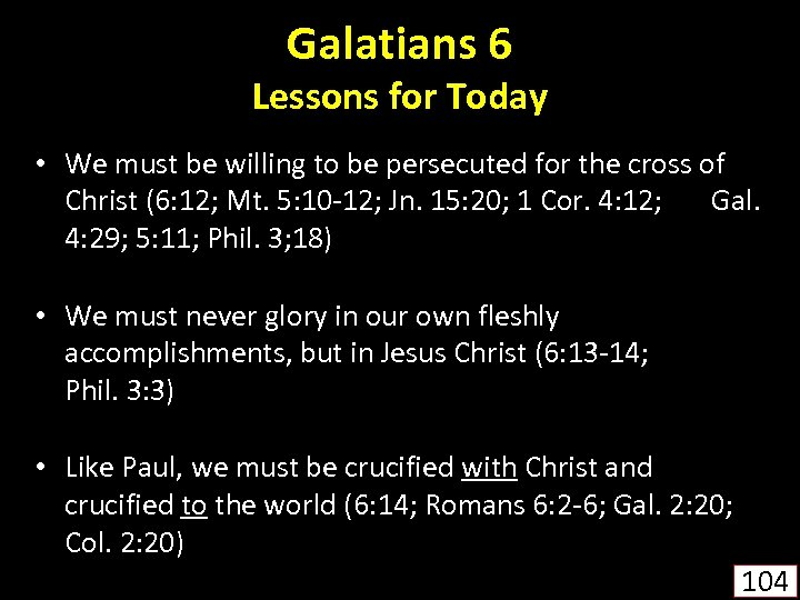 Galatians 6 Lessons for Today • We must be willing to be persecuted for