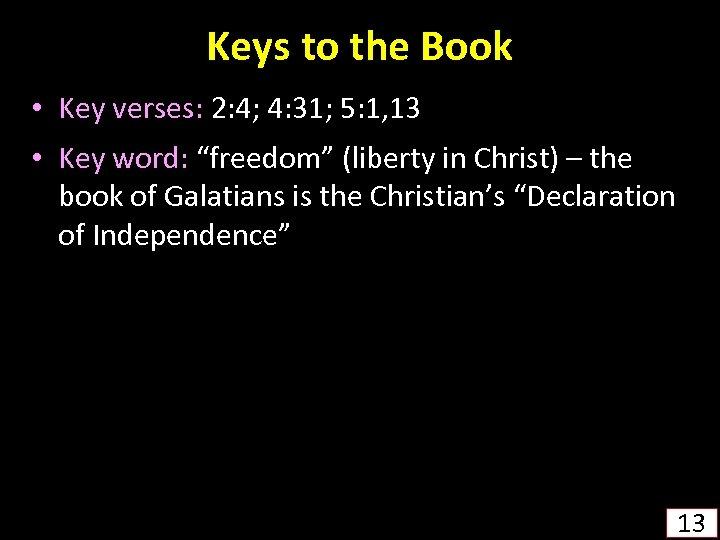 Keys to the Book • Key verses: 2: 4; 4: 31; 5: 1, 13