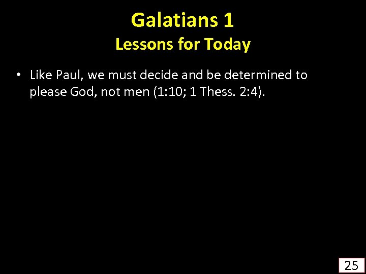 Galatians 1 Lessons for Today • Like Paul, we must decide and be determined
