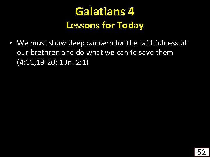 Galatians 4 Lessons for Today • We must show deep concern for the faithfulness