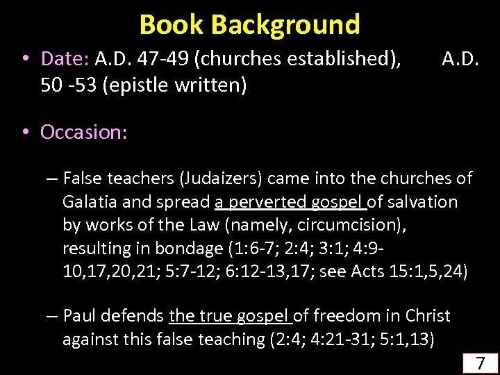 Book Background • Date: A. D. 47 -49 (churches established), A. D. 50 -53