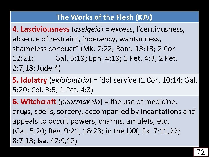The Works of the Flesh (KJV) 4. Lasciviousness (aselgeia) = excess, licentiousness, absence of