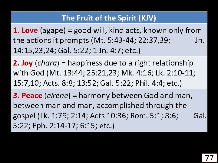 The Fruit of the Spirit (KJV) 1. Love (agape) = good will, kind acts,