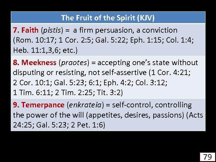 The Fruit of the Spirit (KJV) 7. Faith (pistis) = a firm persuasion, a