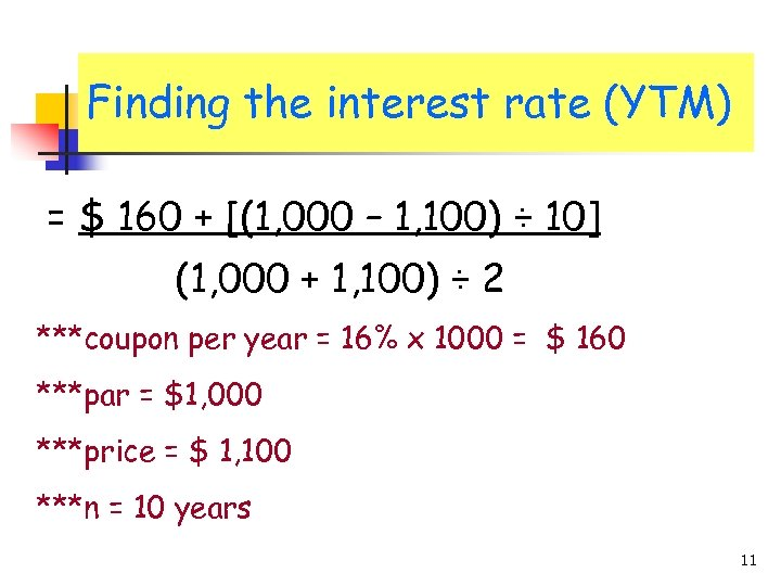 Finding the interest rate (YTM) = $ 160 + [(1, 000 – 1, 100)