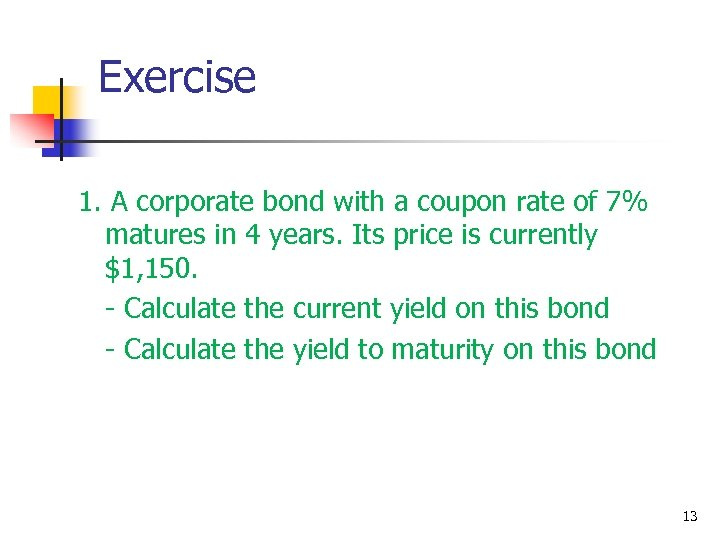 Exercise 1. A corporate bond with a coupon rate of 7% matures in 4