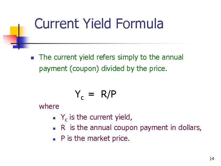 Current Yield Formula n The current yield refers simply to the annual payment (coupon)