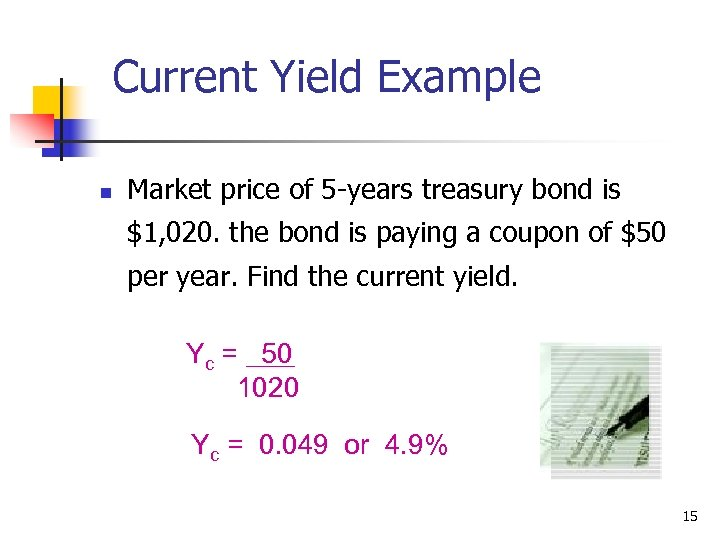 Current Yield Example n Market price of 5 -years treasury bond is $1, 020.