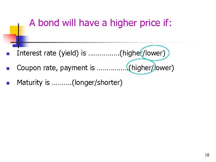 A bond will have a higher price if: n Interest rate (yield) is …………….