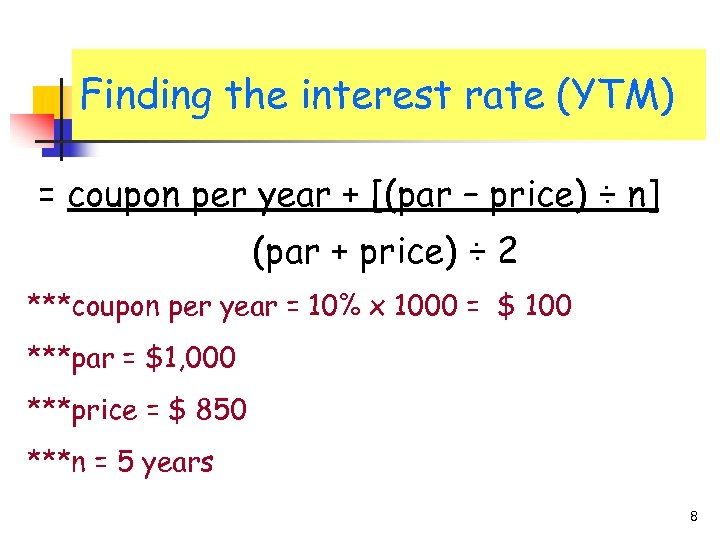 Finding the interest rate (YTM) = coupon per year + [(par – price) ÷