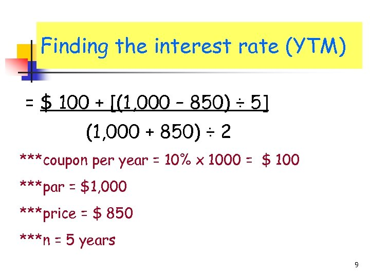 Finding the interest rate (YTM) = $ 100 + [(1, 000 – 850) ÷
