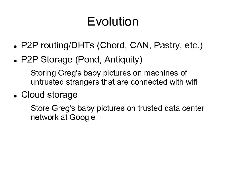 Evolution P 2 P routing/DHTs (Chord, CAN, Pastry, etc. ) P 2 P Storage