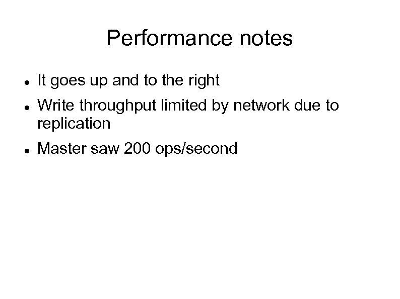 Performance notes It goes up and to the right Write throughput limited by network