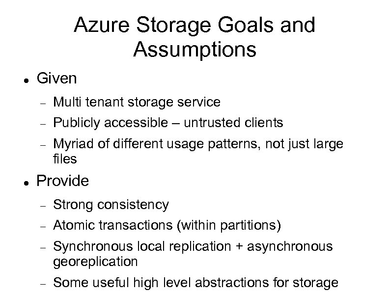 Azure Storage Goals and Assumptions Given Publicly accessible – untrusted clients Multi tenant storage