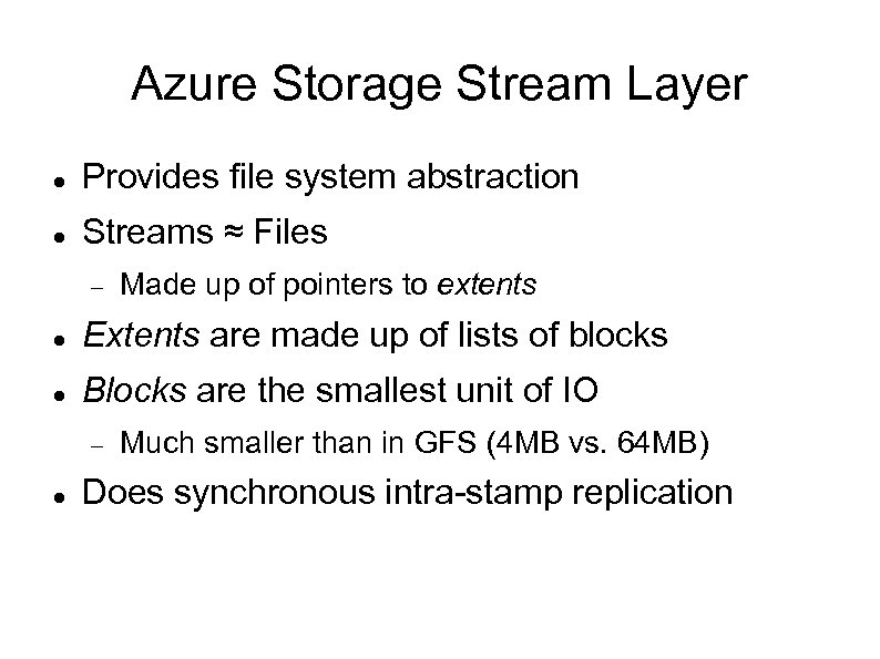 Azure Storage Stream Layer Provides file system abstraction Streams ≈ Files Made up of