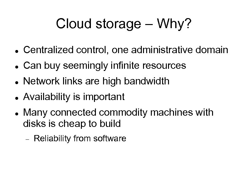 Cloud storage – Why? Centralized control, one administrative domain Can buy seemingly infinite resources