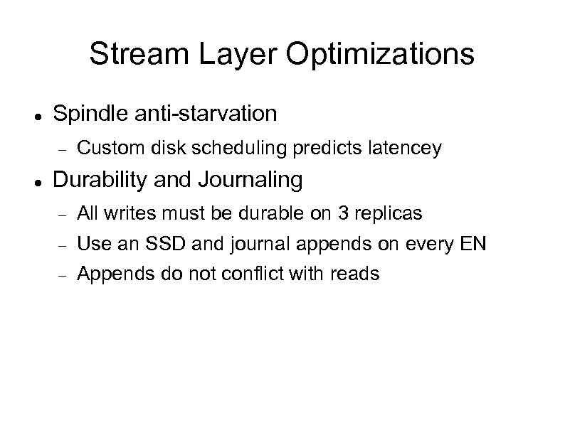 Stream Layer Optimizations Spindle anti-starvation Custom disk scheduling predicts latencey Durability and Journaling All