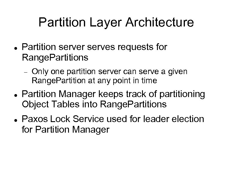 Partition Layer Architecture Partition server serves requests for Range. Partitions Only one partition server