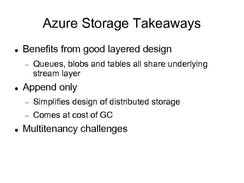 Azure Storage Takeaways Benefits from good layered design Queues, blobs and tables all share