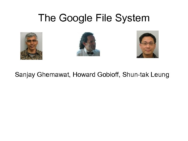 The Google File System Sanjay Ghemawat, Howard Gobioff, Shun-tak Leung