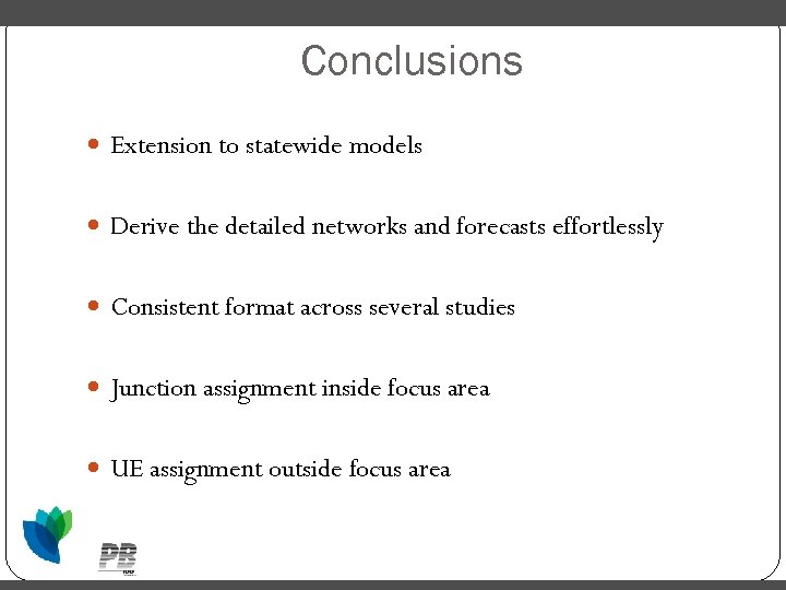 Conclusions Extension to statewide models Derive the detailed networks and forecasts effortlessly Consistent format